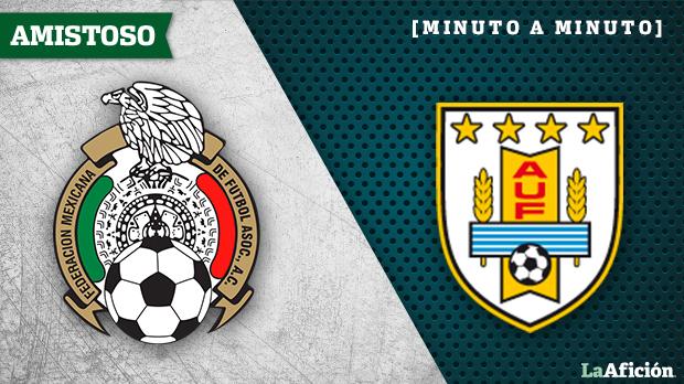 México vs Uruguay en vivo y minuto a minuto: Juego amistoso