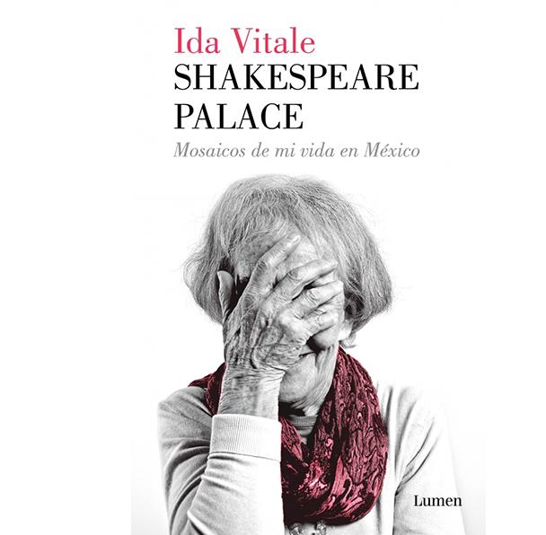 Ida Vitale: Shakespeare Palace, Lumen, México, 2018.