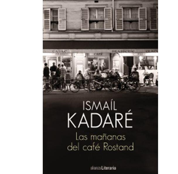 Ismaíl Kadaré: Las mañanas del café Rostand, Alianza, España, 2018.